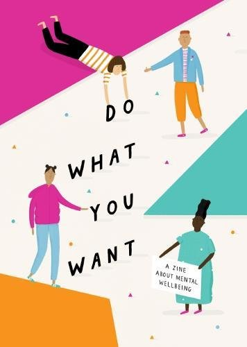 Do What You Want: A Zine About Mental Wellbeing