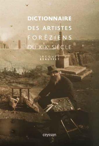 Dictionnaire des artistes foréziens du XIXe siècle par Jacques Beauffet