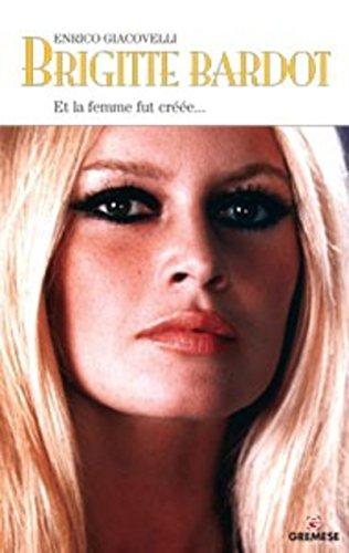 Brigitte Bardot : Et la femme fut créé...