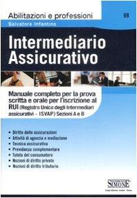 Intermediario assicurativo. manuale completo per la prova scritta e orale per l'iscrizione al rui. sezioni a e b