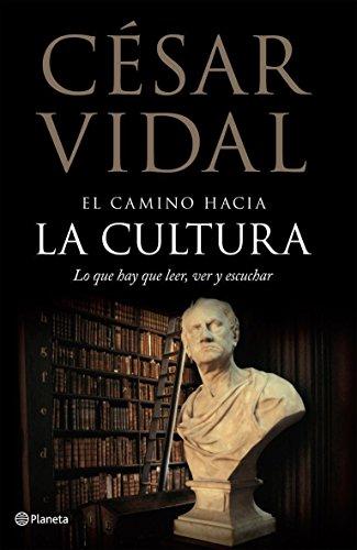 Descargar Libro El camino hacia la cultura. Lo que hay que leer, ver y escuchar ((Fuera de colección)) de César Vidal