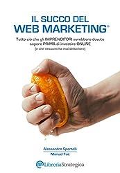 Il Succo del Web Marketing: Tutto ciò che gli imprenditori avrebbero dovuto sapere prima di investire online