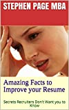 Amazing Facts to Improve your Resume: Secrets Recruiters Don't Want you to Know (English Edition)