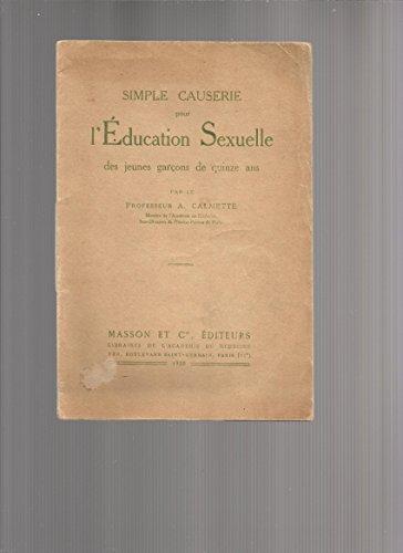Simple causerie pour l'éducation sexuelle des jeunes garcons de quinze ans par le professeur A. Calmette par Albert Calmette