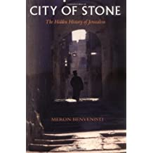 City of Stone: The Hidden History of Jerusalem by Meron Benvenisti (1998-10-09)