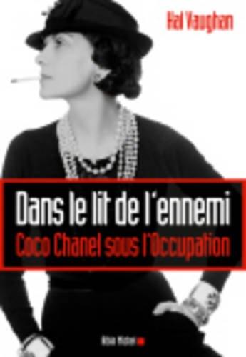 Dans le lit de l'ennemi : Coco Chanel sous l'Occupation
