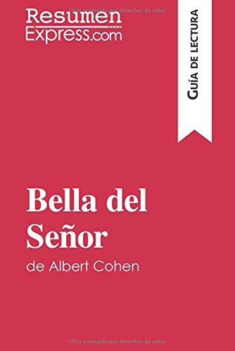 Bella del Señor de Albert Cohen (Guía de lectura): Resumen Y Análisis Completo por Resumenexpress.Com