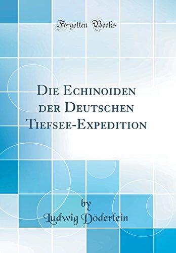 Die Echinoiden der Deutschen Tiefsee-Expedition (Classic Reprint)