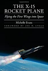 The X-15 Rocket Plane: Flying the First Wings into Space (Outward Odyssey: A People's History of S) (Outward Odyssey: A People's History of Spaceflight)