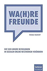 Wa(h)re Freunde: Wie sich unsere Beziehungen in sozialen Online-Netzwerken verändern