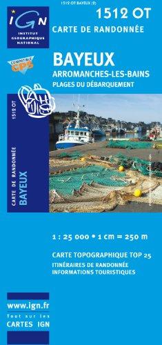 Bayeux/Arromanches-les-Bains/Plages Du Debarquement GPS: Ign.1512ot