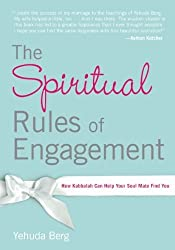 The Spiritual Rules of Engagement: How Kabbalah Can Help Your Soul Mate Find You by Yehuda Berg (2011-11-15)
