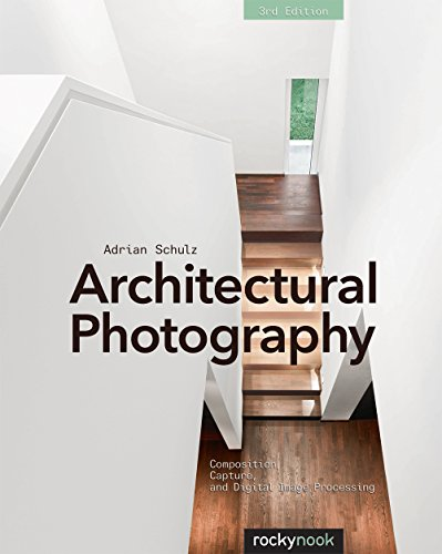 Architectural Photography, 3rd Edition: Composition, Capture, and Digital Image Processing (English Edition)