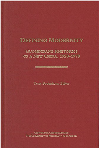 Defining Modernity: Guomindang Rhetorics of a New China, 1920-1970 (Michigan Monographs in Chinese Studies)