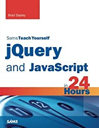 jQuery and JavaScript in 24 Hours, Sams Teach Yourself by Brad Dayley (2014-01-06)