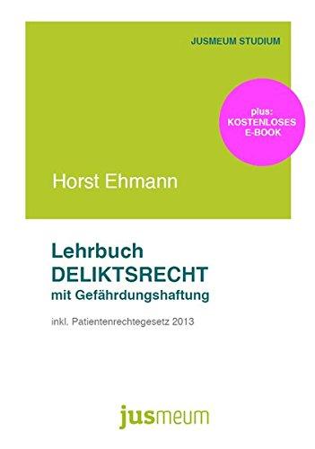 Lehrbuch Deliktsrecht mit Gefährdungshaftung: inkl. Patientenrechtegesetz 2013 (JUSMEUM-Studium)
