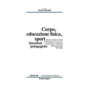 Corpo, Educazione Fisica, Sport. Questioni Pedagogiche