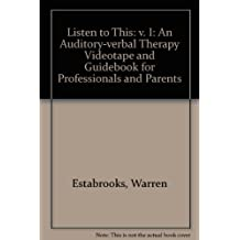 Listen to This: v. I: An Auditory-verbal Therapy Videotape and Guidebook for Professionals and Parents