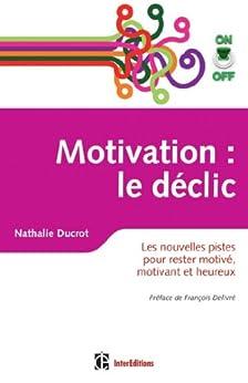 Motivation on/off : le déclic : Les nouvelles pistes pour rester motivé, motivant et heureux (Epanouissement) par [Ducrot, Nathalie]