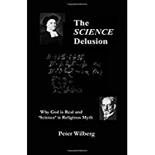 The Science Delusion - Why God is real and science is religious myth: 1