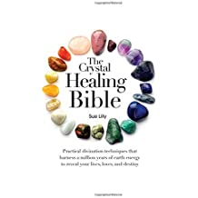 The Crystal Healing Bible: Practical Divination Techniques that Harness a Million Years of Earth Energy to Reveal your Lives, Loves, and Destiny by Sue Lilly (2012-01-31)