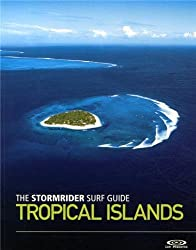 The Stormrider Surf Guide: Tropical Islands (Stormrider Surf Guides) by Bruce Sutherland (2013-09-03)