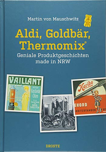 Aldi, Goldbär, Thermomix®: Geniale Produktgeschichten made in NRW