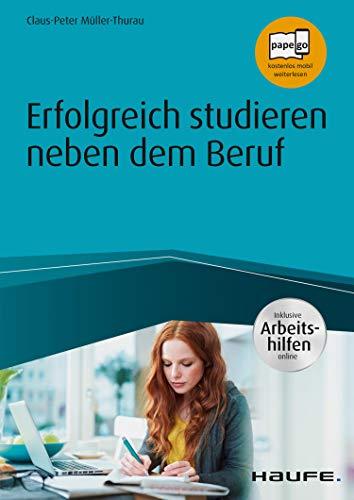 Erfolgreich studieren neben dem Beruf - inklusive Arbeitshilfen online (Haufe Fachbuch)