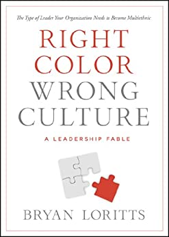Right Color, Wrong Culture: The Type of Leader Your Organization Needs to Become Multiethnic (Leadership Fable) by [Loritts, Bryan]