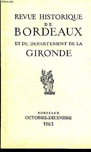REVUE HISTORIQUE DE BORDEAUX ET DU DEPARTEMENT DE LA GIRONDE - 2EME SERIE - TOME XII N 4 1963 - terres en Mdoc donnes  Jean de Grailly au 13e sicle - l'eglise de Cantenac - l'arrondissement de la Role au dbut de la 3e republique etc.