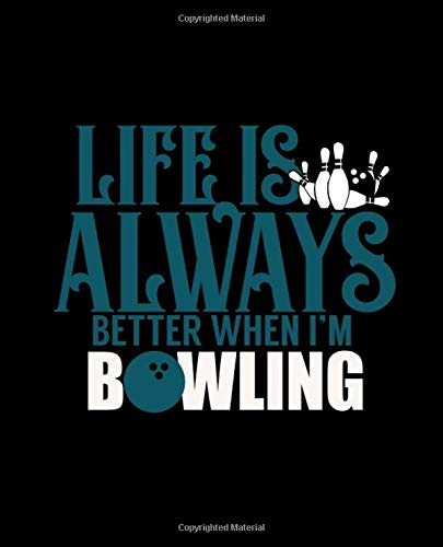 LIFE IS ALWAYS BETTER WHEN I'M BOWLING: College Ruled Lined Notebook | 120 Pages Perfect Funny Gift keepsake Journal, Diary