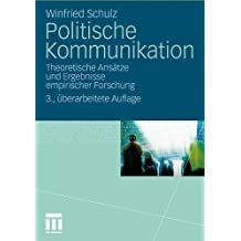 Politische Kommunikation: Theoretische Ansätze und Ergebnisse empirischer Forschung (German Edition)