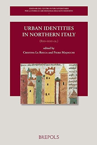 Urban Identities in Northern Italy, 800-1100 CA. (Seminari Del Centro Interuniversitario Per La Storia E L'archeologia Dell'alto Medioevo, Band 5)