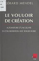 Le Vouloir de la création : Entretiens avec Roger Dosse (Monde en cours)