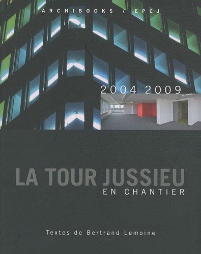La tour Jussieu en chantier: 2004-2009 par Bertrand Lemoine