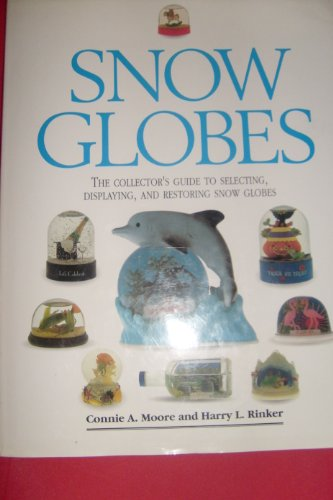 snow-globes-the-collectors-guide-to-selecting-displaying-and-restoring-snow-globes