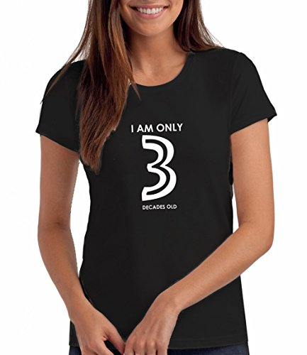 Da Londra Womens Birthday T-Shirt with Printed Message - I Am Only 3 Decades Old