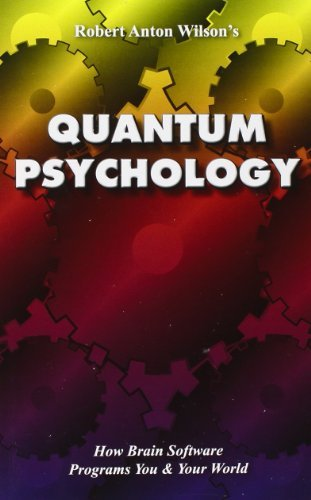 Quantum Psychology: How Brain Software Programs You and Your World by Robert Anton Wilson (1990-06-06)