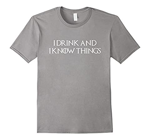 Men's I Drink And I Know Things T-shirt Medium Slate