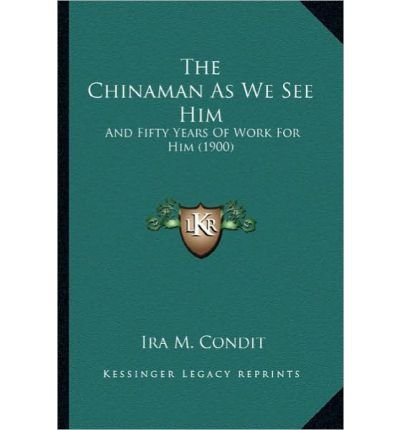 The Chinaman as We See Him the Chinaman as We See Him: And Fifty Years of Work for Him (1900) and Fifty Years of Work for Him (1900) (Paperback) - Common