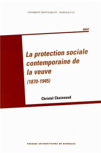 La protection sociale contemporaine de la veuve (1870 1945)