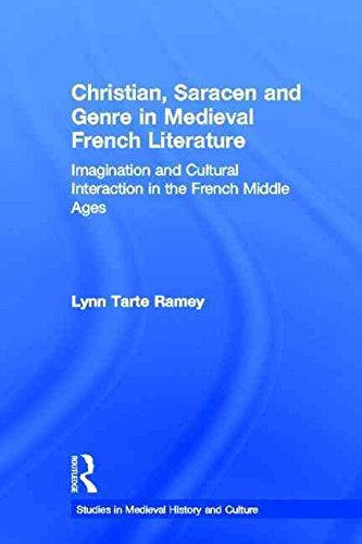 [Christian, Saracen and Genre in Medieval French Literature: Imagination and Cultural Interaction in the French Middle Ages] (By: Lynn Tarte Ramey) [published: November, 2001]