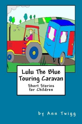 Lulu The Blue Touring Caravan: Short Stories for Children