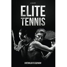 Elite Tennis: A Guide (English Edition)