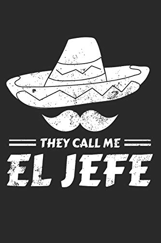 They Call Me El Jefe: El Jefe Journal,  Mexican Boss Gift, Mexican Food Restaurant Chef Planner with Mexican Sombrero - 120 Blank Lines Pages Notebook Diary Memory Book