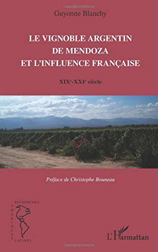 Le vignoble argentin de Mendoza et l'infleunce française par Guyonne Blanchy