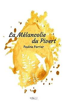 La Mélancolie du Pivert par [Perrier, Pauline]