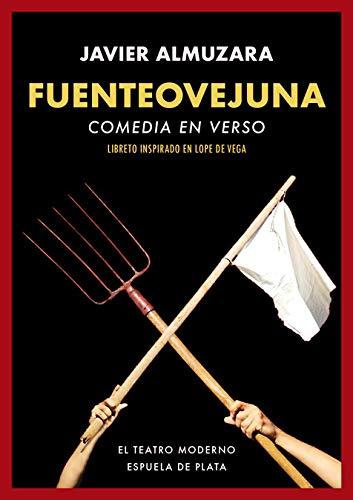 Fuenteovejuna. Comedia en verso: Libreto inspirado en Lope de Vega (El teatro moderno) por Javier Almuzara
