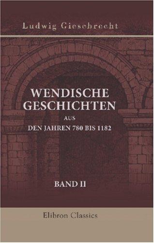 Wendische Geschichten aus den Jahren 780 bis 1182: Band II by Ludwig Giesebrecht (2001-04-18)