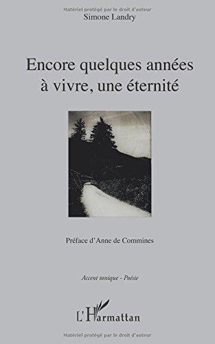 Encore quelques années à vivre, une éternité: Préface d'Anne de Commines